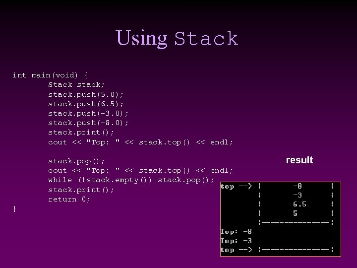 Using Stack int main(void) { Stack stack; stack. push(5. 0); stack. push(6. 5); stack.