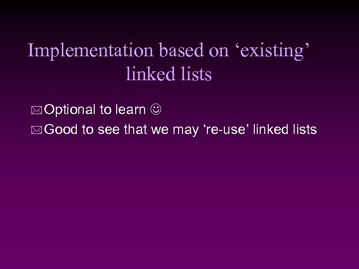Implementation based on 'existing' linked lists * Optional to learn * Good to see