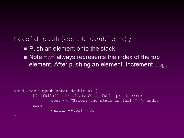 * void push(const double x); Push an element onto the stack n Note top