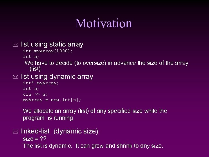 Motivation * list using static array int my. Array[1000]; int n; We have to