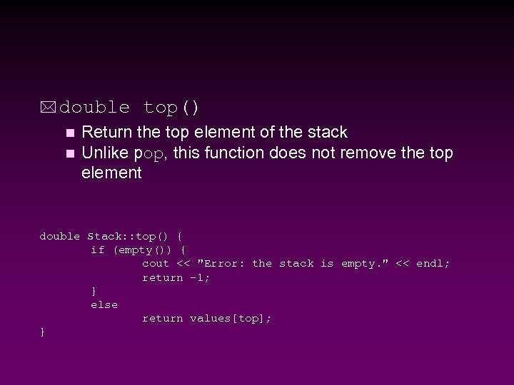 * double top() Return the top element of the stack n Unlike pop, this