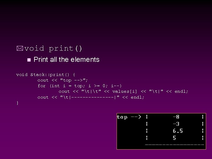 * void n print() Print all the elements void Stack: : print() { cout