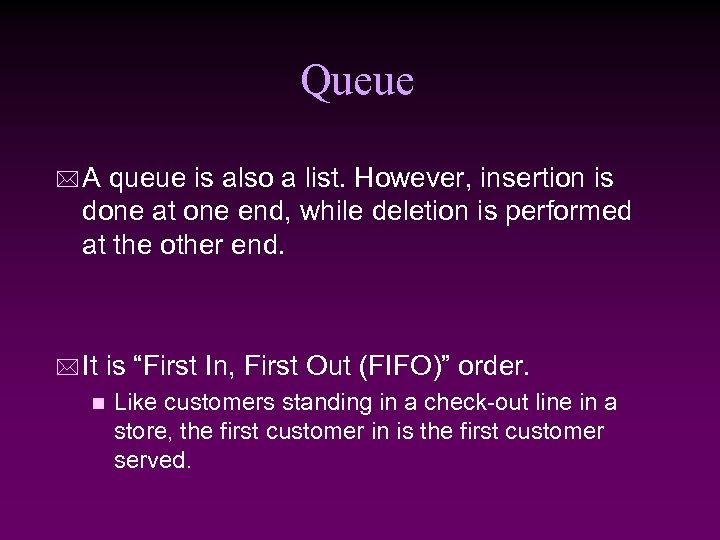 Queue * A queue is also a list. However, insertion is done at one