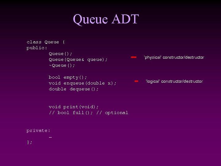 Queue ADT class Queue { public: Queue(); Queue(Queue& queue); ~Queue(); bool empty(); void enqueue(double