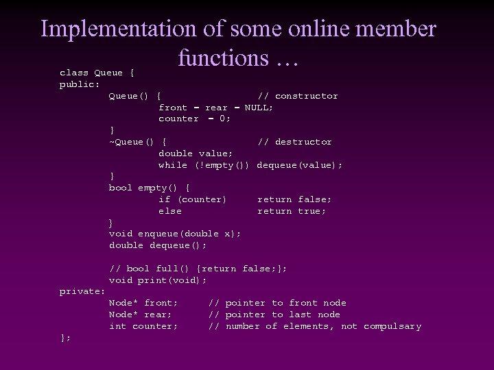 Implementation of some online member functions … class Queue { public: Queue() { //