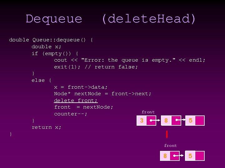 Dequeue (delete. Head) double Queue: : dequeue() { double x; if (empty()) { cout