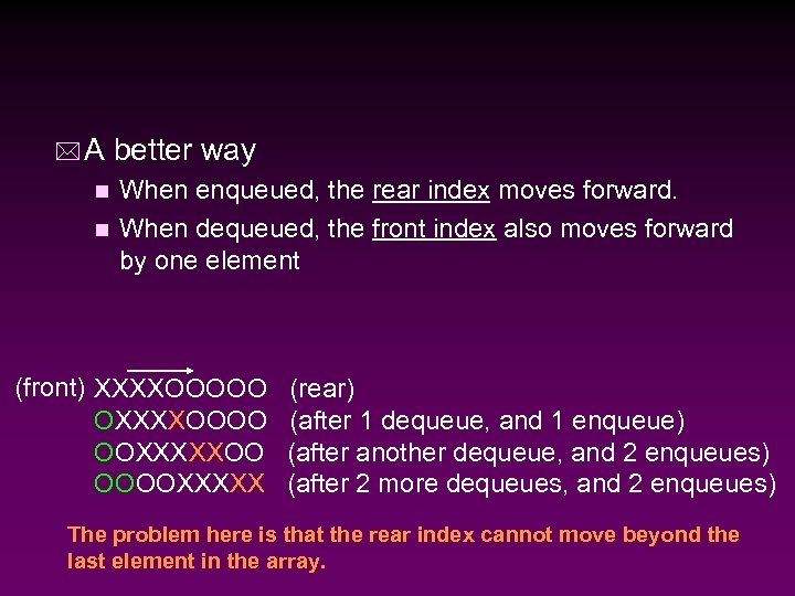 * A better way When enqueued, the rear index moves forward. n When dequeued,