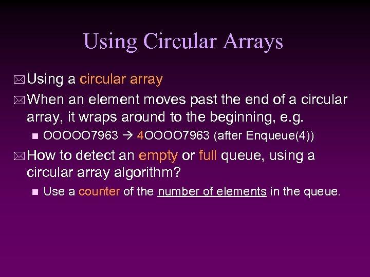 Using Circular Arrays * Using a circular array * When an element moves past