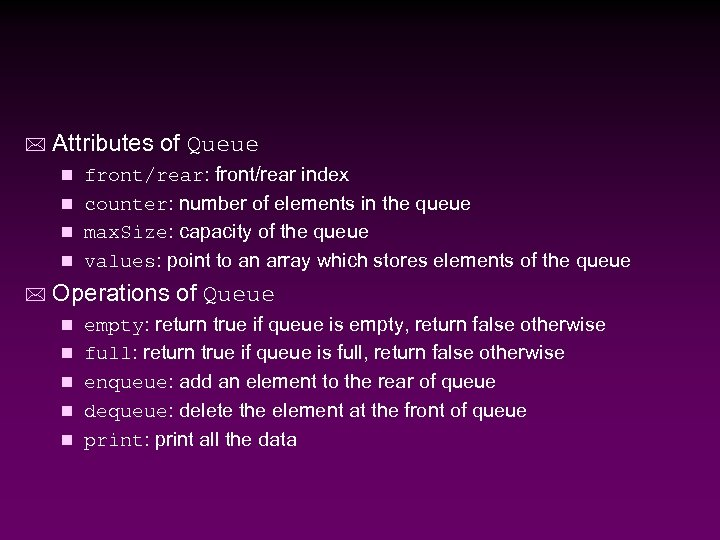 * Attributes of Queue front/rear: front/rear index n counter: number of elements in the