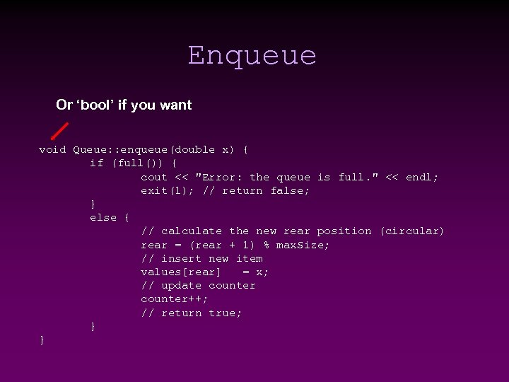 Enqueue Or 'bool' if you want void Queue: : enqueue(double x) { if (full())