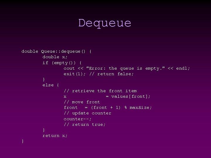 Dequeue double Queue: : dequeue() { double x; if (empty()) { cout <<