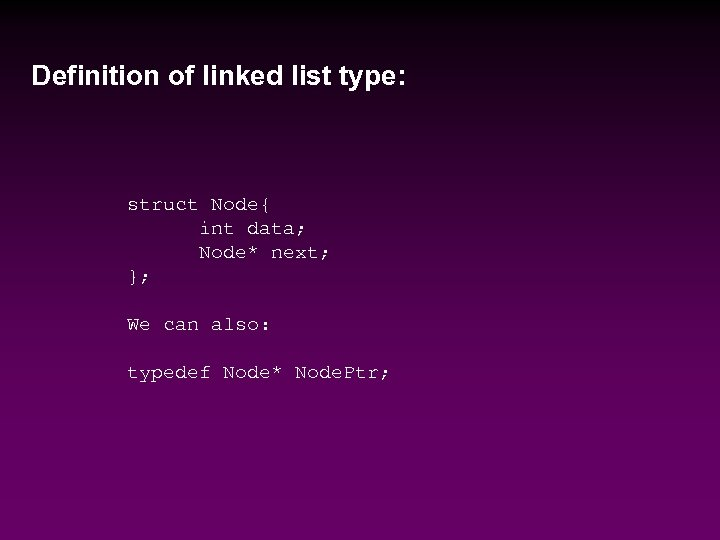 Definition of linked list type: struct Node{ int data; Node* next; }; We can