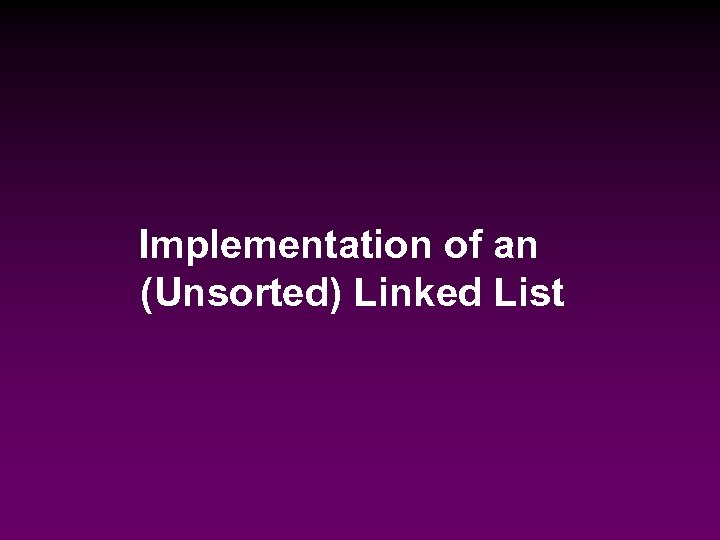 Implementation of an (Unsorted) Linked List