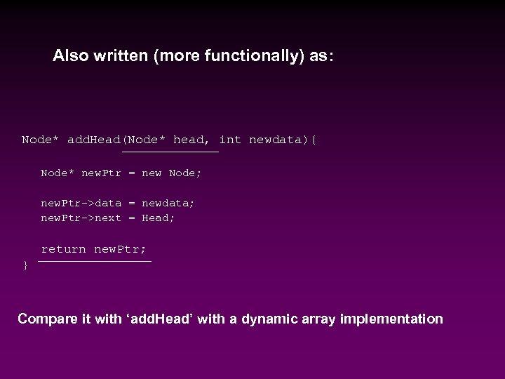 Also written (more functionally) as: Node* add. Head(Node* head, int newdata){ Node* new. Ptr