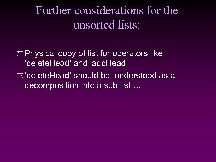 Further considerations for the unsorted lists: * Physical copy of list for operators like