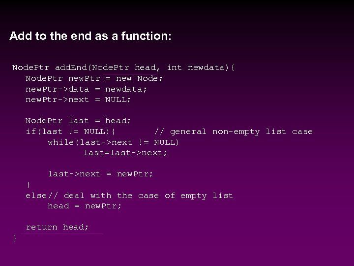 Add to the end as a function: Node. Ptr add. End(Node. Ptr head, int