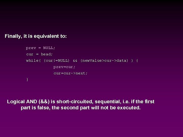 Finally, it is equivalent to: prev = NULL; cur = head; while( (cur!=NULL) &&