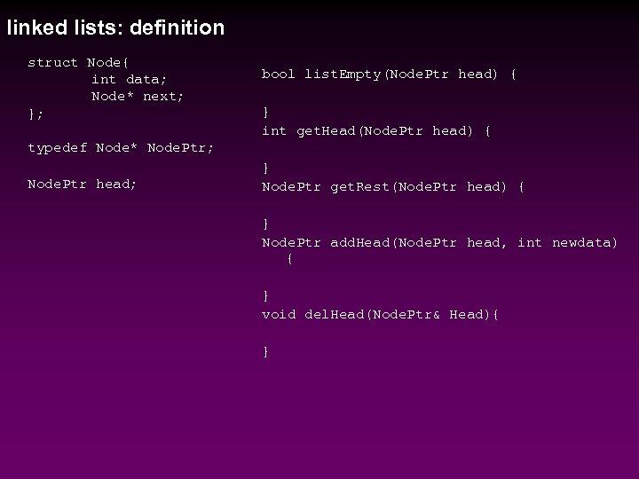 linked lists: definition struct Node{ int data; Node* next; }; bool list. Empty(Node. Ptr