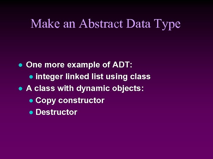 Make an Abstract Data Type l l One more example of ADT: l integer