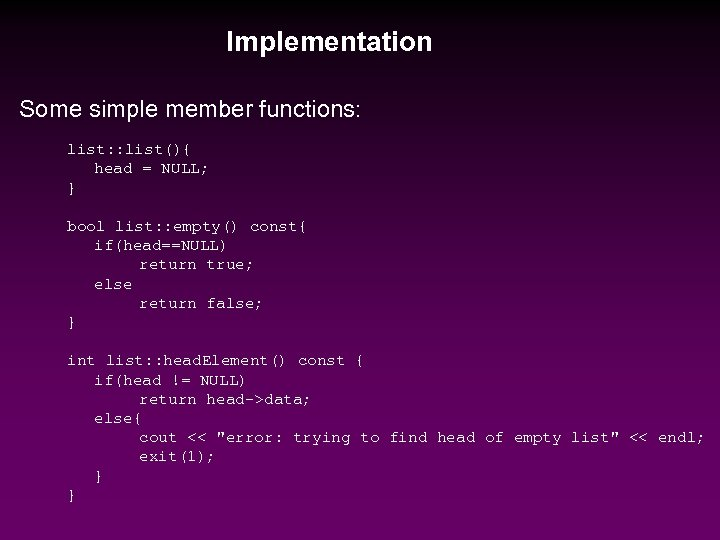 Implementation Some simple member functions: list: : list(){ head = NULL; } bool list: