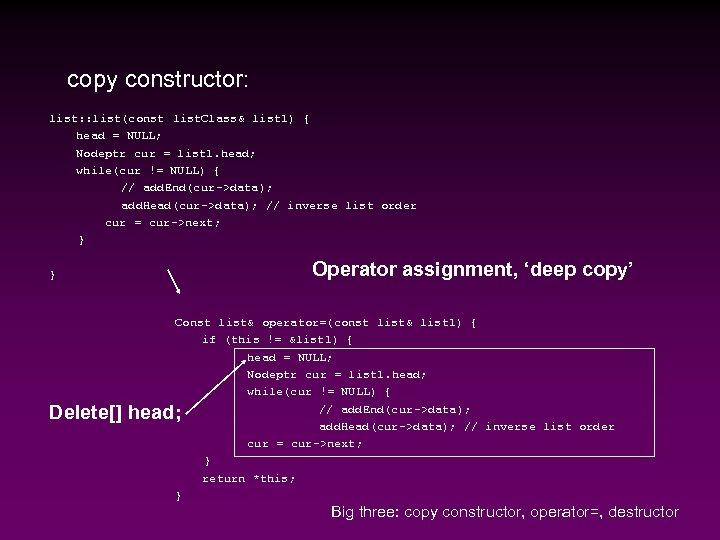 copy constructor: list: : list(const list. Class& list 1) { head = NULL; Nodeptr