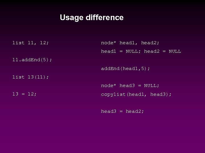 Usage difference list l 1, l 2; node* head 1, head 2; head 1