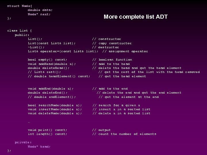 struct Node{ double data; Node* next; }; More complete list ADT class List {