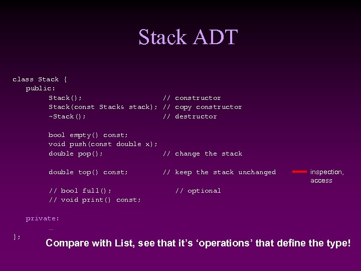 Stack ADT class Stack { public: Stack(); // constructor Stack(const Stack& stack); // copy