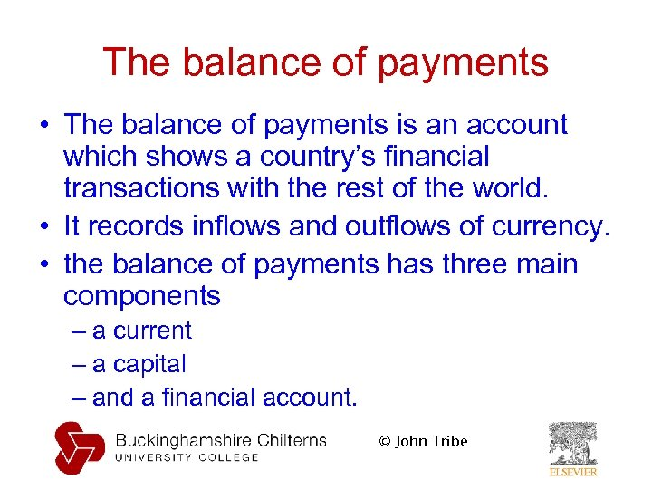 The balance of payments • The balance of payments is an account which shows