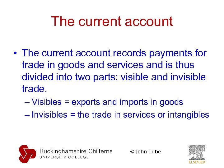 The current account • The current account records payments for trade in goods and