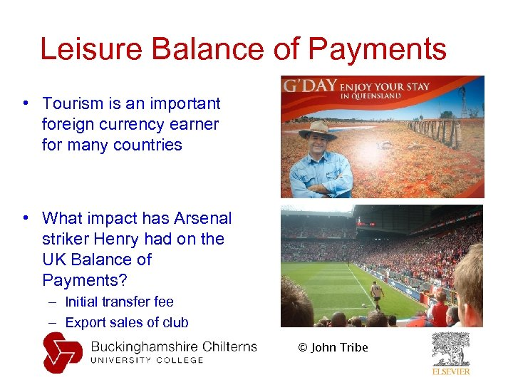 Leisure Balance of Payments • Tourism is an important foreign currency earner for many