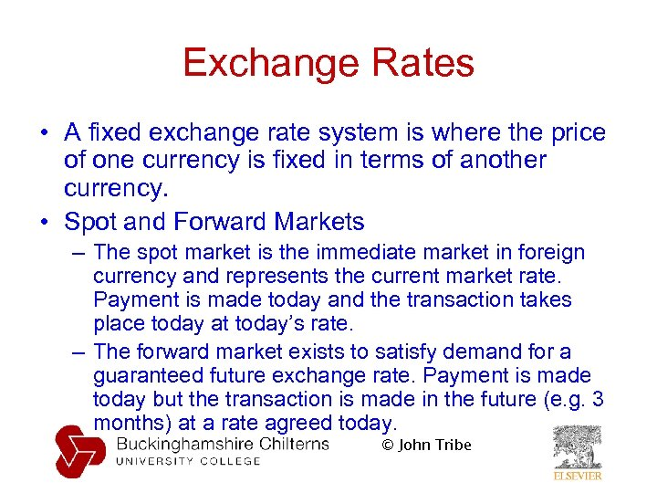 Exchange Rates • A fixed exchange rate system is where the price of one