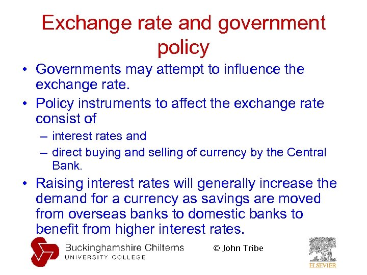 Exchange rate and government policy • Governments may attempt to influence the exchange rate.