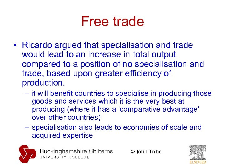 Free trade • Ricardo argued that specialisation and trade would lead to an increase