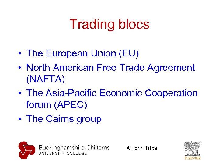 Trading blocs • The European Union (EU) • North American Free Trade Agreement (NAFTA)