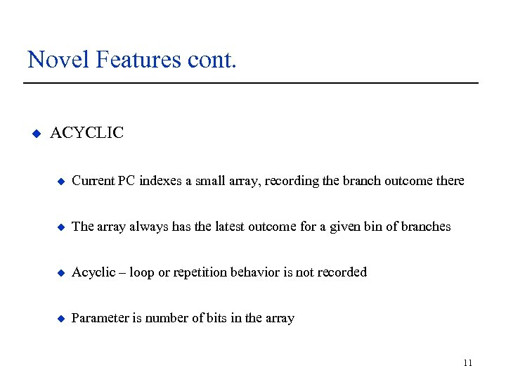 Novel Features cont. u ACYCLIC u Current PC indexes a small array, recording the