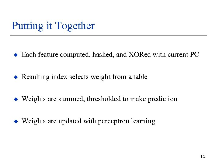 Putting it Together u Each feature computed, hashed, and XORed with current PC u