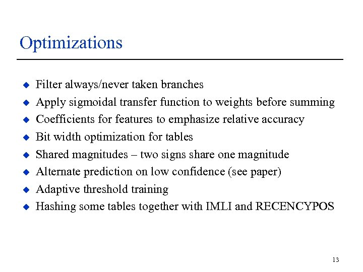 Optimizations u u u u Filter always/never taken branches Apply sigmoidal transfer function to