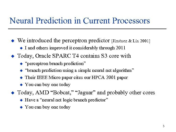 Neural Prediction in Current Processors u We introduced the perceptron predictor [Jiménez & Lin