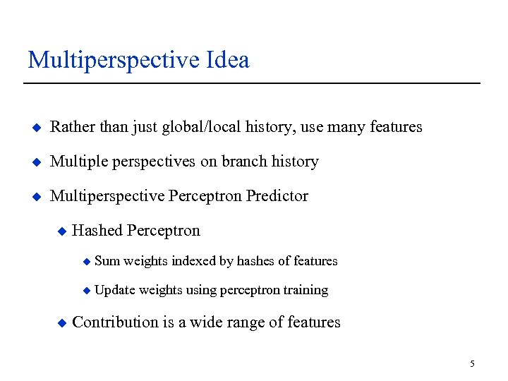 Multiperspective Idea u Rather than just global/local history, use many features u Multiple perspectives
