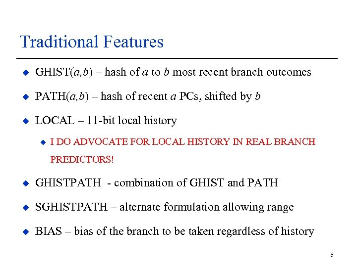 Traditional Features u GHIST(a, b) – hash of a to b most recent branch