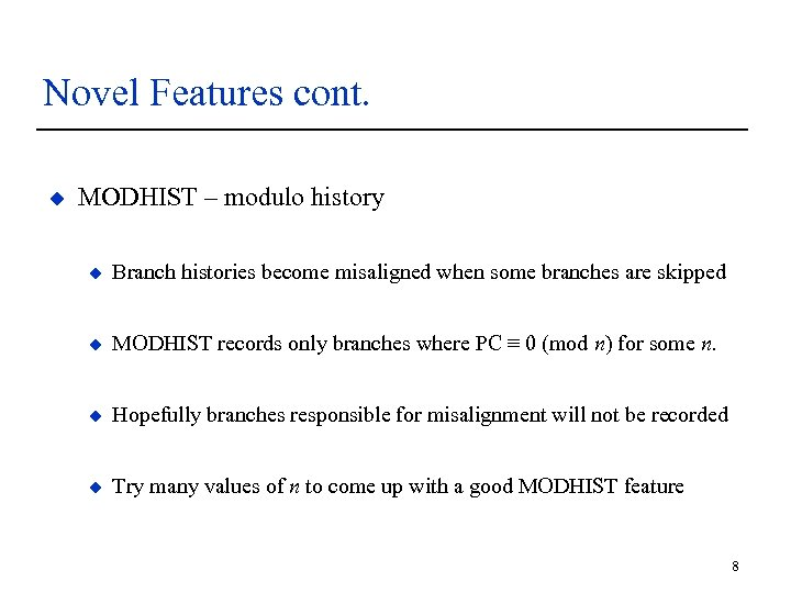 Novel Features cont. u MODHIST – modulo history u Branch histories become misaligned when