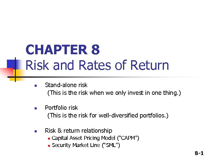 CHAPTER 8 Risk and Rates of Return n Stand-alone risk (This is the risk