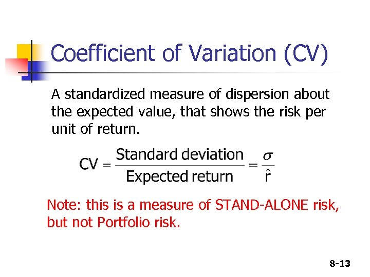 Coefficient of Variation (CV) A standardized measure of dispersion about the expected value, that