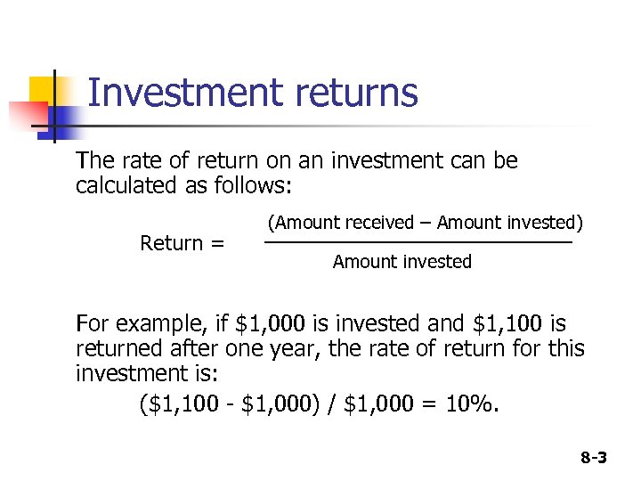 Investment returns The rate of return on an investment can be calculated as follows: