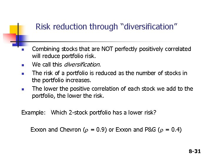 "Risk reduction through ""diversification"" n n Combining stocks that are NOT perfectly positively correlated"