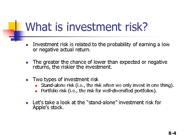 What is investment risk? n Investment risk is related to the probability of earning