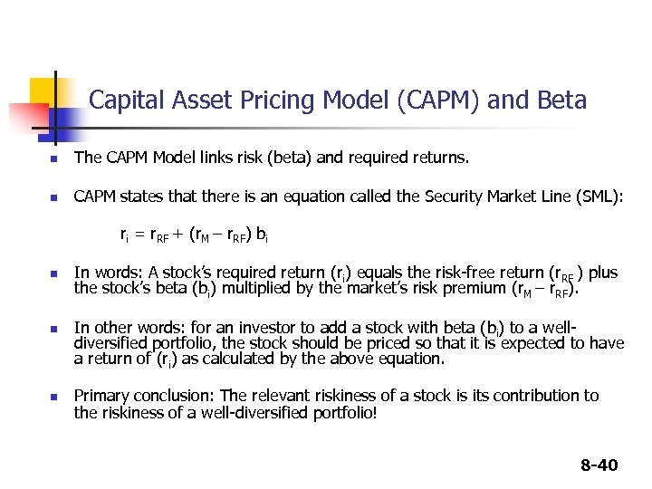 Capital Asset Pricing Model (CAPM) and Beta n The CAPM Model links risk (beta)
