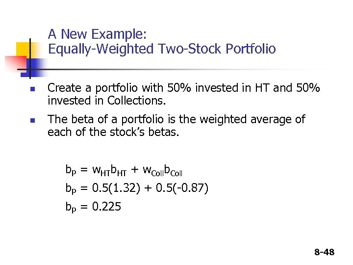 A New Example: Equally-Weighted Two-Stock Portfolio n n Create a portfolio with 50% invested