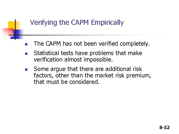 Verifying the CAPM Empirically n n n The CAPM has not been verified completely.